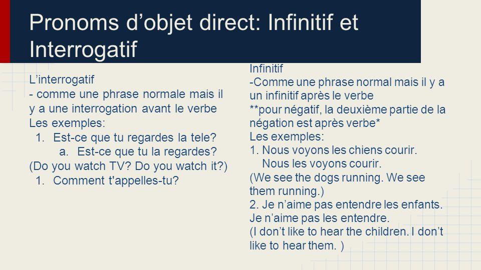 L'interrogatif - comme une phrase normale mais il y a une interrogation avant le verbe Les exemples: 1.Est-ce que tu regardes la tele.
