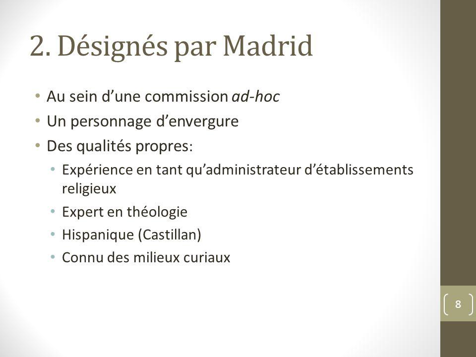 2. Désignés par Madrid Au sein d'une commission ad-hoc Un personnage d'envergure Des qualités propres : Expérience en tant qu'administrateur d'établis