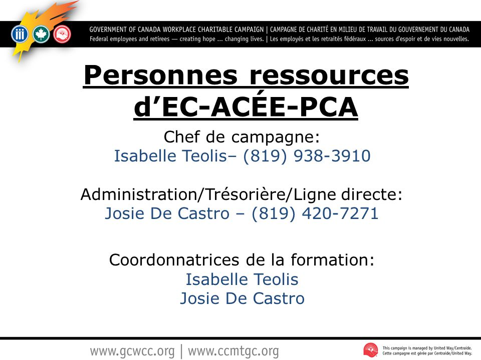 Personnes ressources d'EC-ACÉE-PCA Chef de campagne: Isabelle Teolis– (819) 938-3910 Administration/Trésorière/Ligne directe: Josie De Castro – (819)
