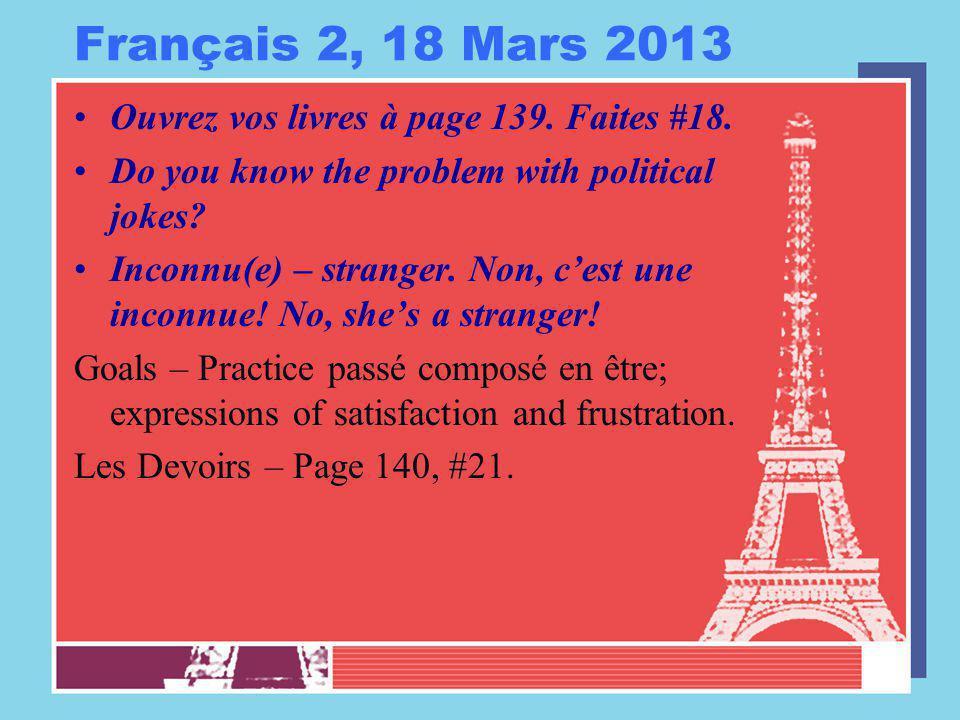 Français 2, 18 Mars 2013 Ouvrez vos livres à page 139. Faites #18. Do you know the problem with political jokes? Inconnu(e) – stranger. Non, c'est une