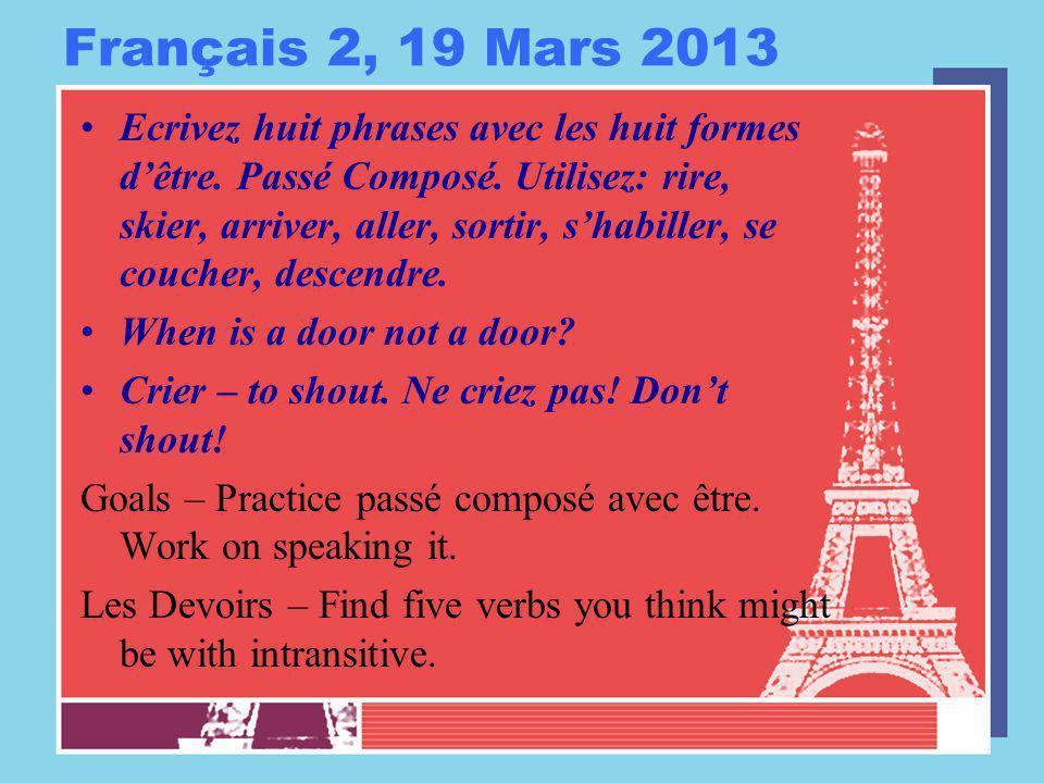 Français 2, 19 Mars 2013 Ecrivez huit phrases avec les huit formes d'être. Passé Composé. Utilisez: rire, skier, arriver, aller, sortir, s'habiller, s