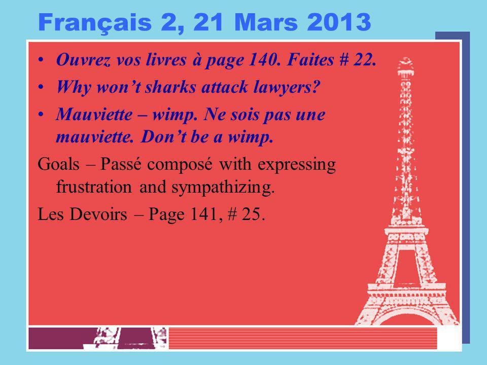 Français 2, 21 Mars 2013 Ouvrez vos livres à page 140. Faites # 22. Why won't sharks attack lawyers? Mauviette – wimp. Ne sois pas une mauviette. Don'