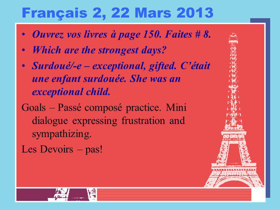 Français 2, 22 Mars 2013 Ouvrez vos livres à page 150. Faites # 8. Which are the strongest days? Surdoué/-e – exceptional, gifted. C'était une enfant