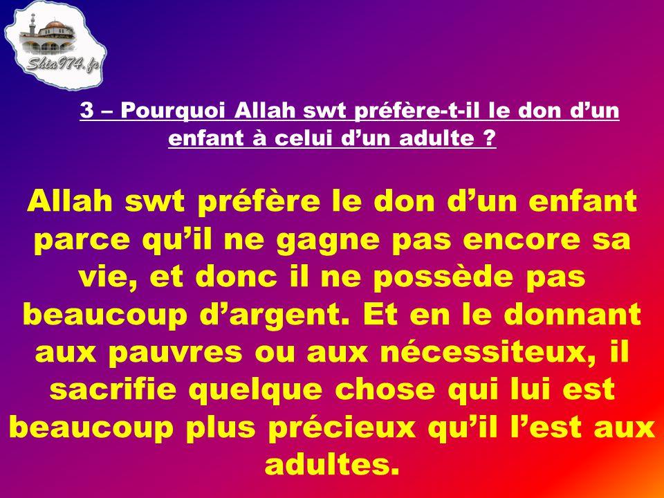 Allah swt préfère le don d'un enfant parce qu'il ne gagne pas encore sa vie, et donc il ne possède pas beaucoup d'argent.