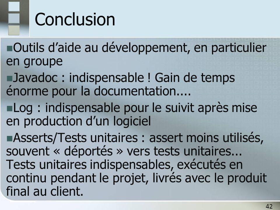 42 Conclusion Outils d'aide au développement, en particulier en groupe Javadoc : indispensable ! Gain de temps énorme pour la documentation.... Log :