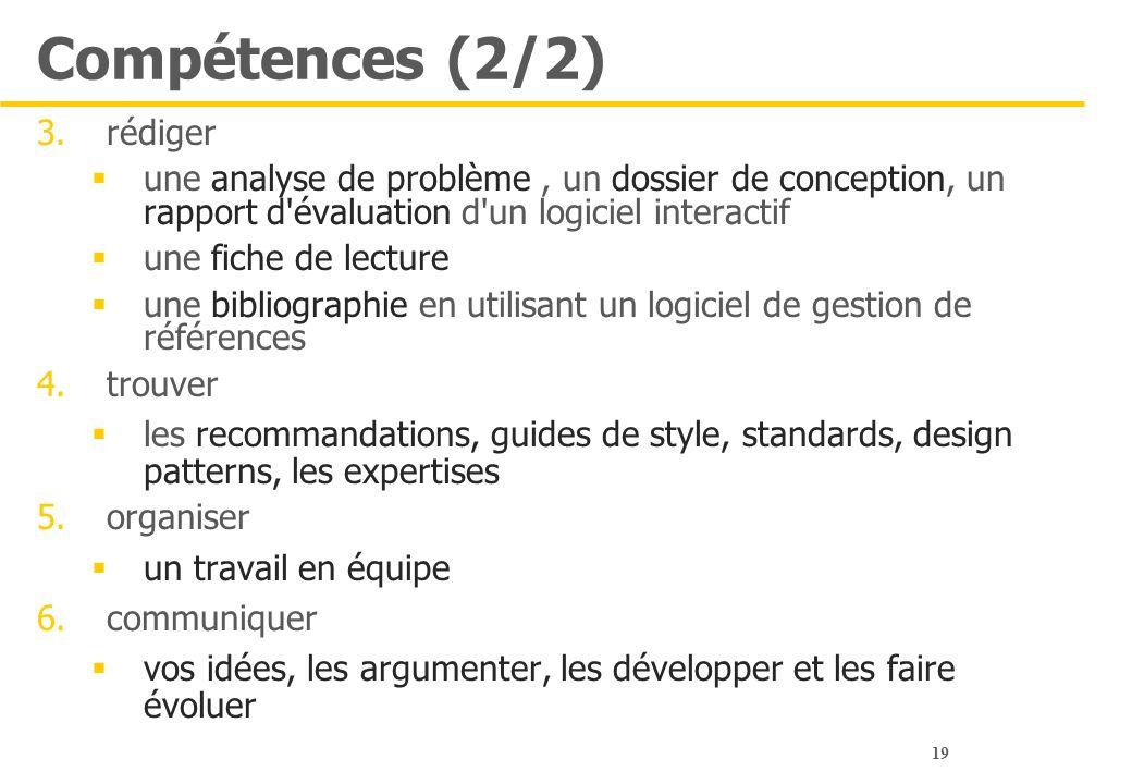 19 Compétences (2/2) 3.rédiger  une analyse de problème, un dossier de conception, un rapport d'évaluation d'un logiciel interactif  une fiche de le