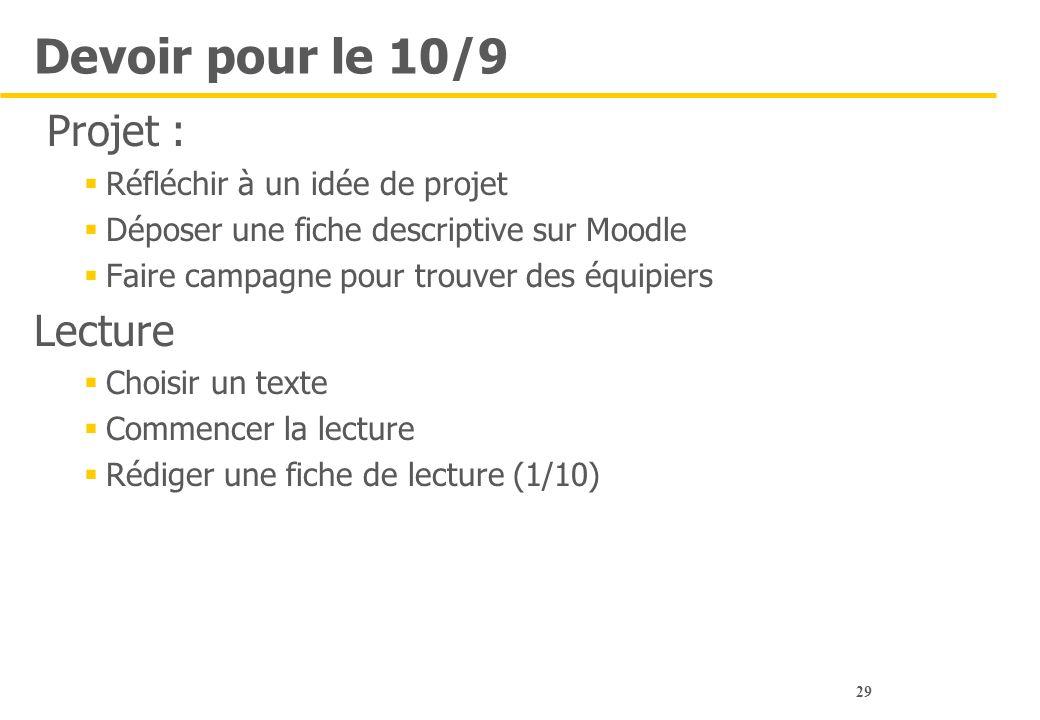 29 Devoir pour le 10/9 Projet :  Réfléchir à un idée de projet  Déposer une fiche descriptive sur Moodle  Faire campagne pour trouver des équipiers