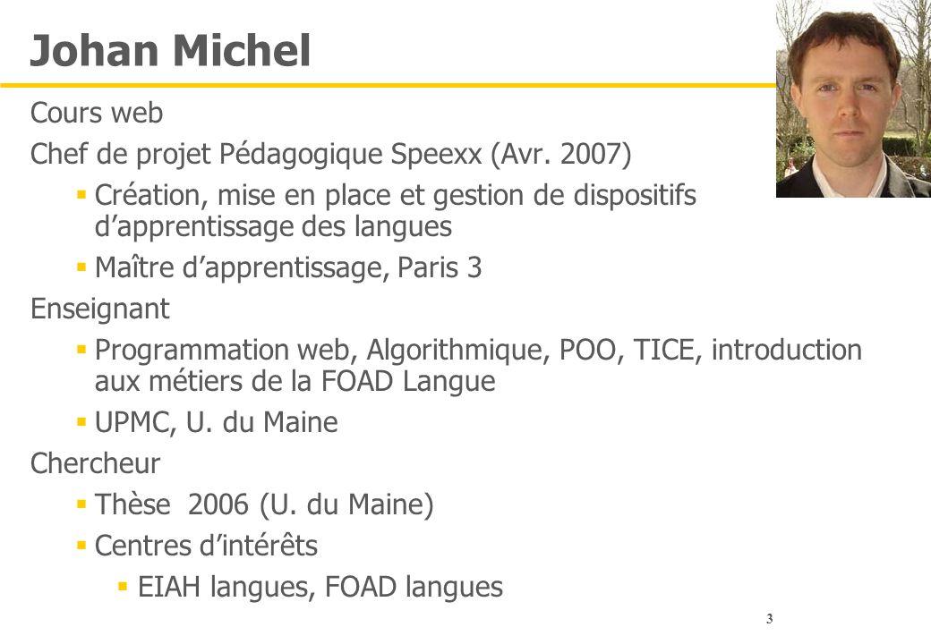 3 Johan Michel Cours web Chef de projet Pédagogique Speexx (Avr. 2007)  Création, mise en place et gestion de dispositifs d'apprentissage des langues