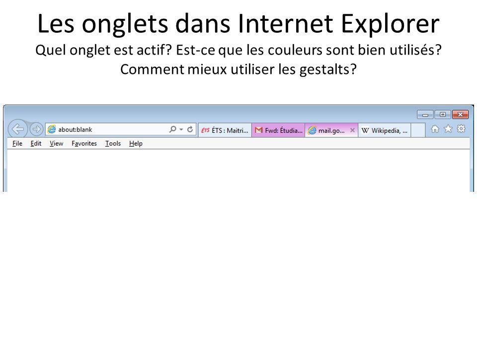 Les onglets dans Internet Explorer Quel onglet est actif? Est-ce que les couleurs sont bien utilisés? Comment mieux utiliser les gestalts?