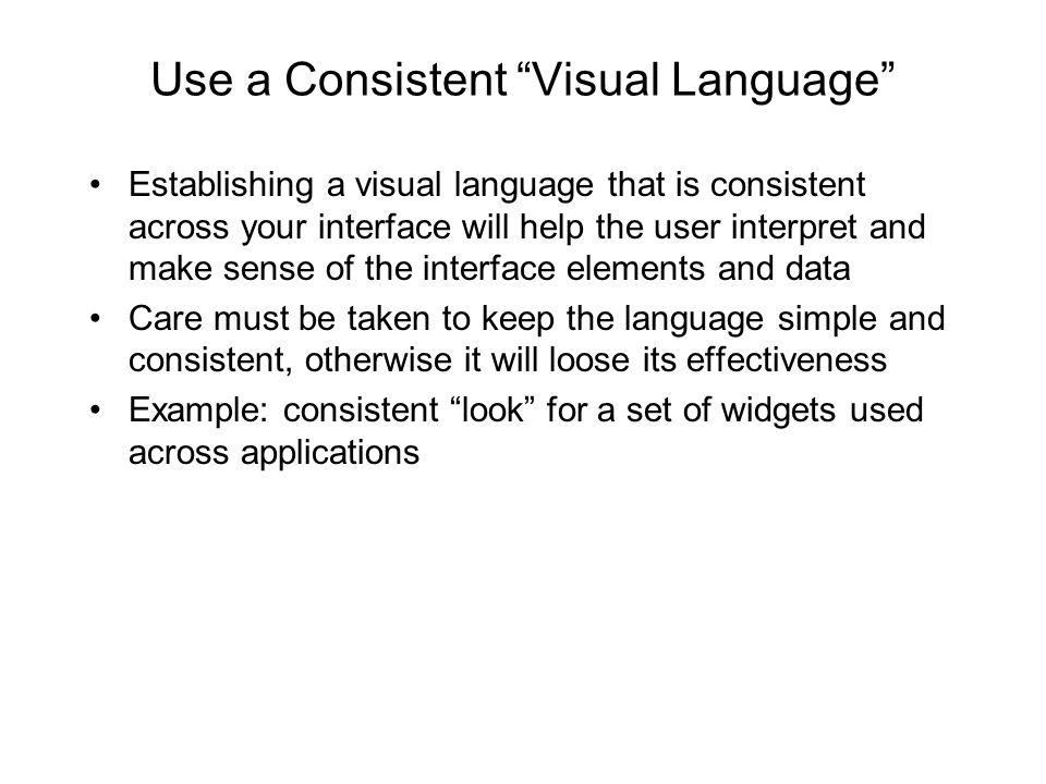 "Use a Consistent ""Visual Language"" Establishing a visual language that is consistent across your interface will help the user interpret and make sense"