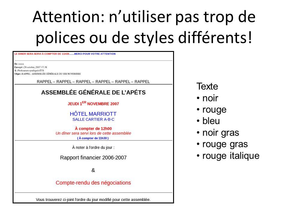 Attention: n'utiliser pas trop de polices ou de styles différents! Texte noir rouge bleu noir gras rouge gras rouge italique