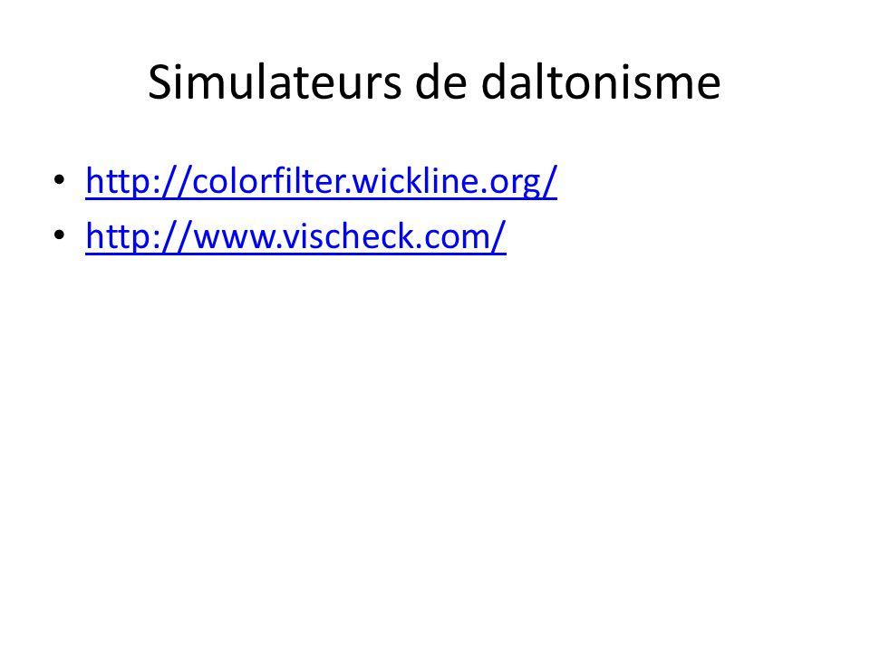 Simulateurs de daltonisme http://colorfilter.wickline.org/ http://www.vischeck.com/