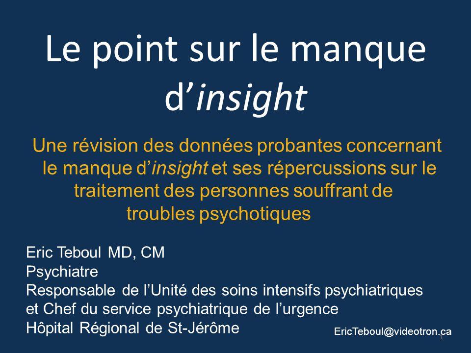 Le point sur le manque d'insight Eric Teboul MD, CM Psychiatre Responsable de l'Unité des soins intensifs psychiatriques et Chef du service psychiatri