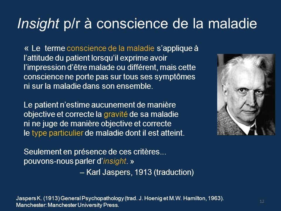 Insight p/r à conscience de la maladie « Le terme conscience de la maladie s'applique à l'attitude du patient lorsqu'il exprime avoir l'impression d'ê