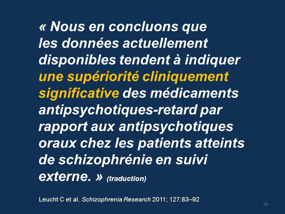 Leucht C et al. Schizophrenia Research 2011; 127:83–92 « Nous en concluons que les données actuellement disponibles tendent à indiquer une supériorité