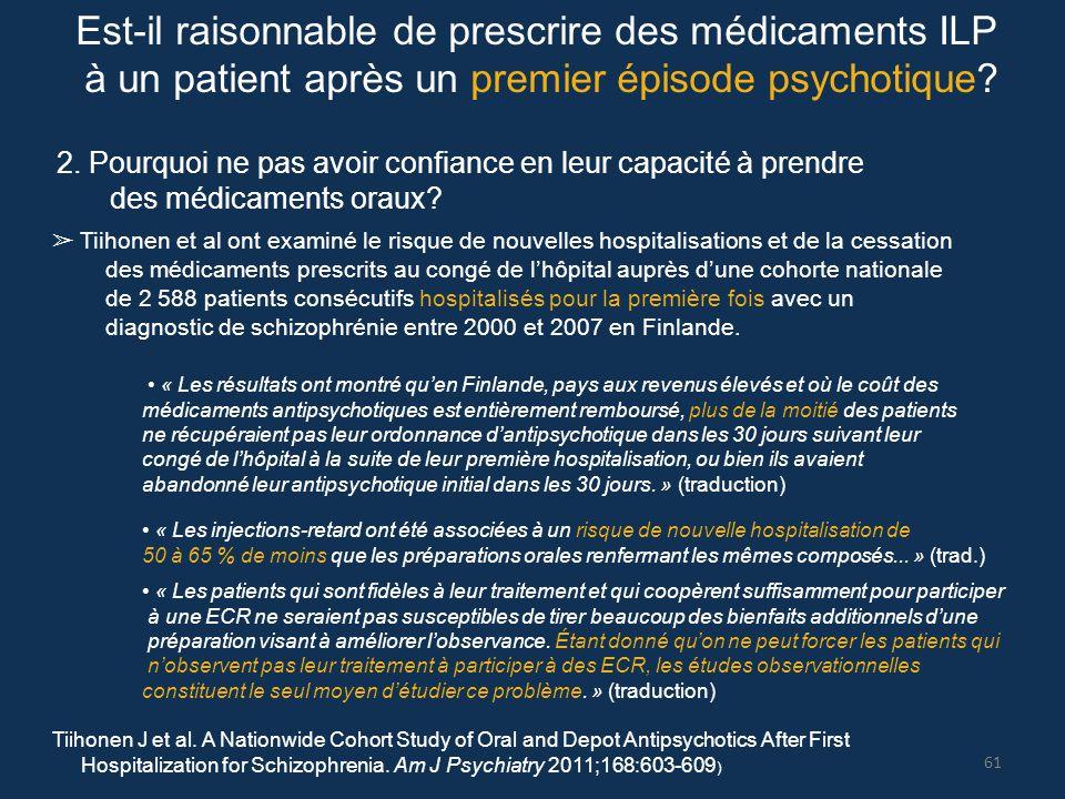 Est-il raisonnable de prescrire des médicaments ILP à un patient après un premier épisode psychotique? 2. Pourquoi ne pas avoir confiance en leur capa