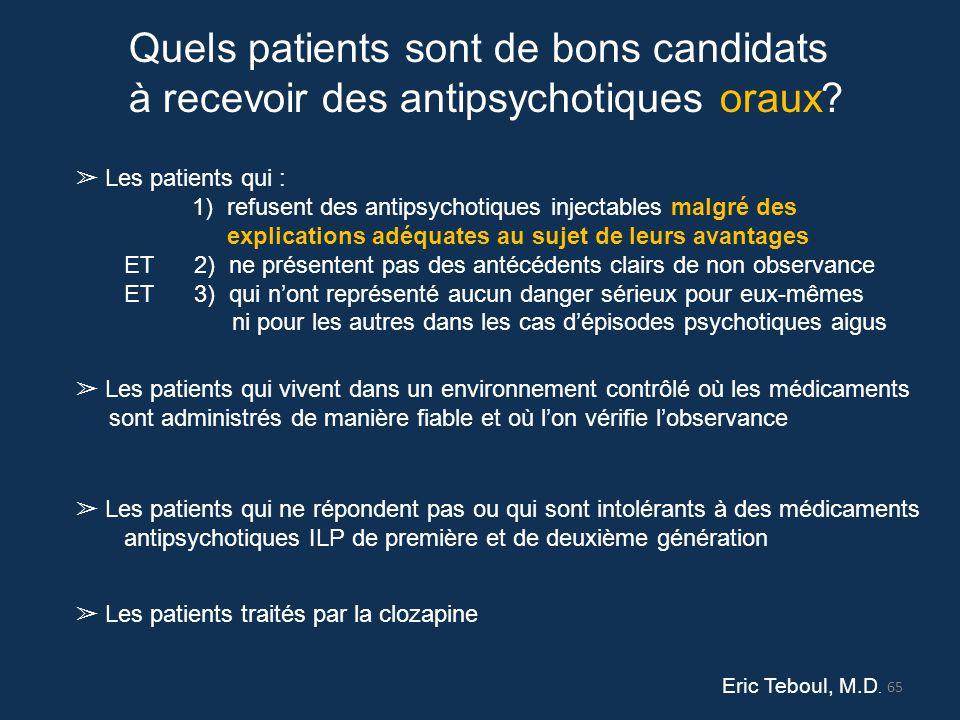 Quels patients sont de bons candidats à recevoir des antipsychotiques oraux? ➢ Les patients qui : 1) refusent des antipsychotiques injectables malgré