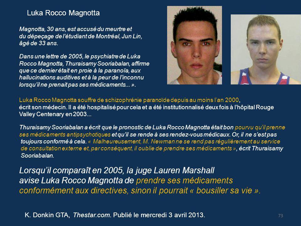 Dans une lettre de 2005, le psychiatre de Luka Rocco Magnotta, Thuraisamy Sooriabalan, affirme que ce dernier était en proie à la paranoïa, aux halluc