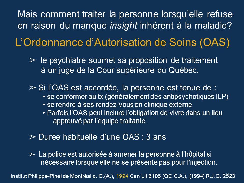 L'Ordonnance d'Autorisation de Soins (OAS) ➢ le psychiatre soumet sa proposition de traitement à un juge de la Cour supérieure du Québec. ➢ Si l'OAS e
