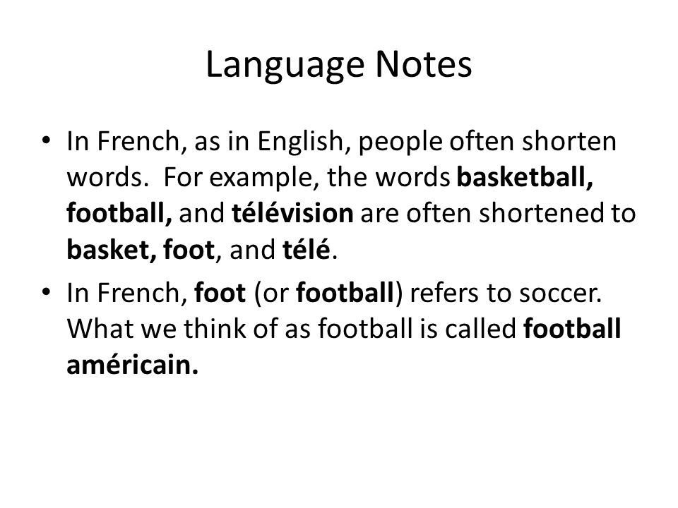 Language Notes In French, as in English, people often shorten words. For example, the words basketball, football, and télévision are often shortened t