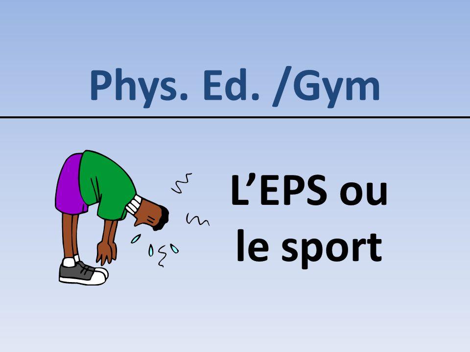 Phys. Ed. /Gym L'EPS ou le sport