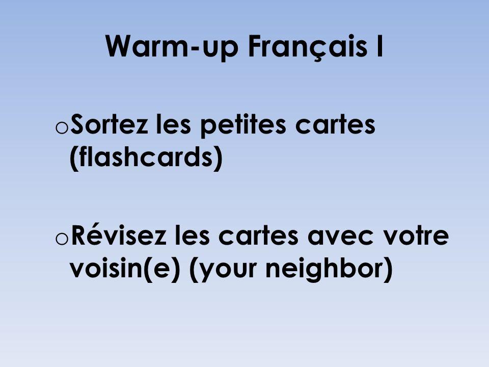 Warm-up Français I o Sortez les petites cartes (flashcards) o Révisez les cartes avec votre voisin(e) (your neighbor)