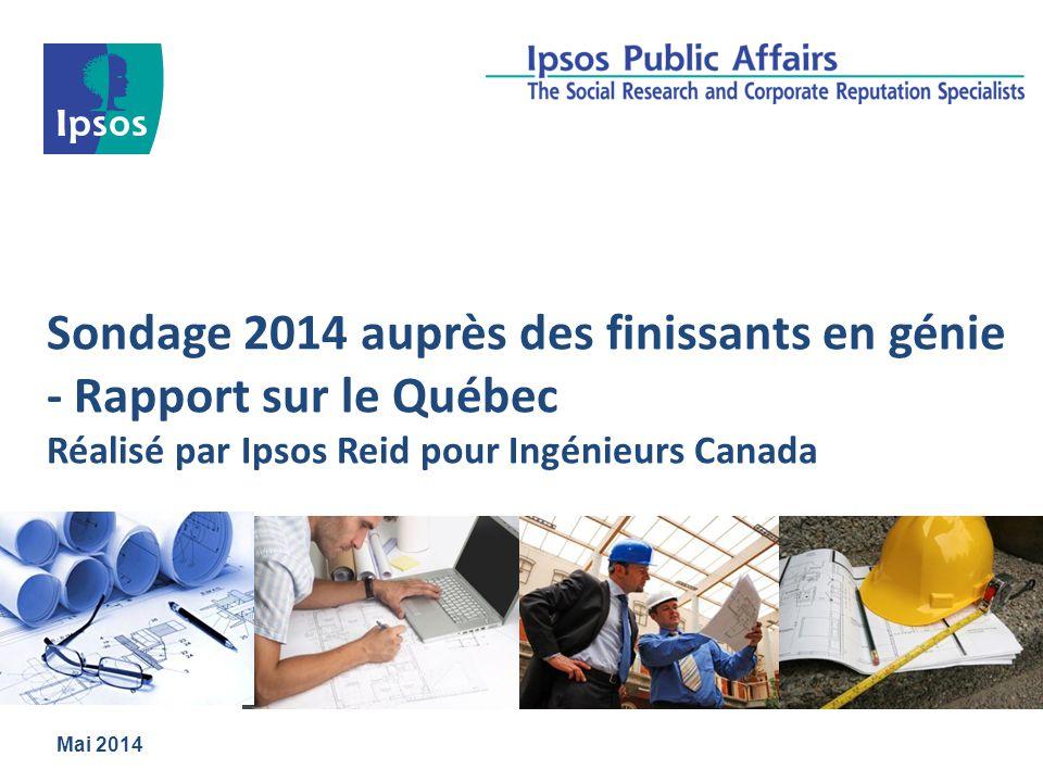 Sondage 2014 auprès des finissants en génie - Rapport sur le Québec Réalisé par Ipsos Reid pour Ingénieurs Canada Mai 2014