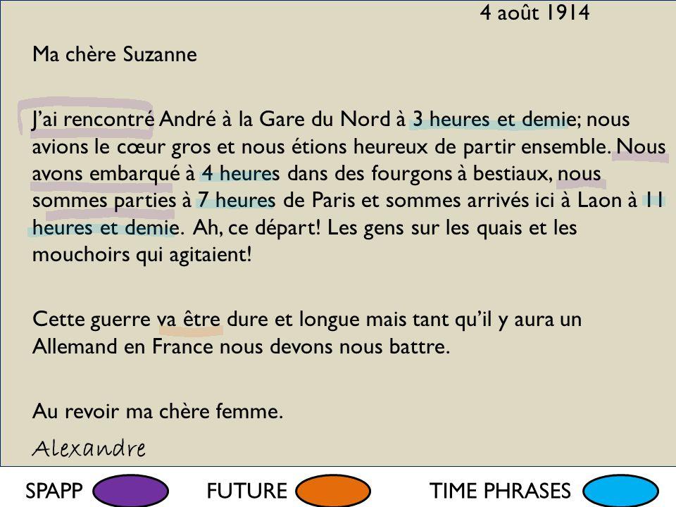 4 août 1914 Ma chère Suzanne J'ai rencontré André à la Gare du Nord à 3 heures et demie; nous avions le cœur gros et nous étions heureux de partir ensemble.