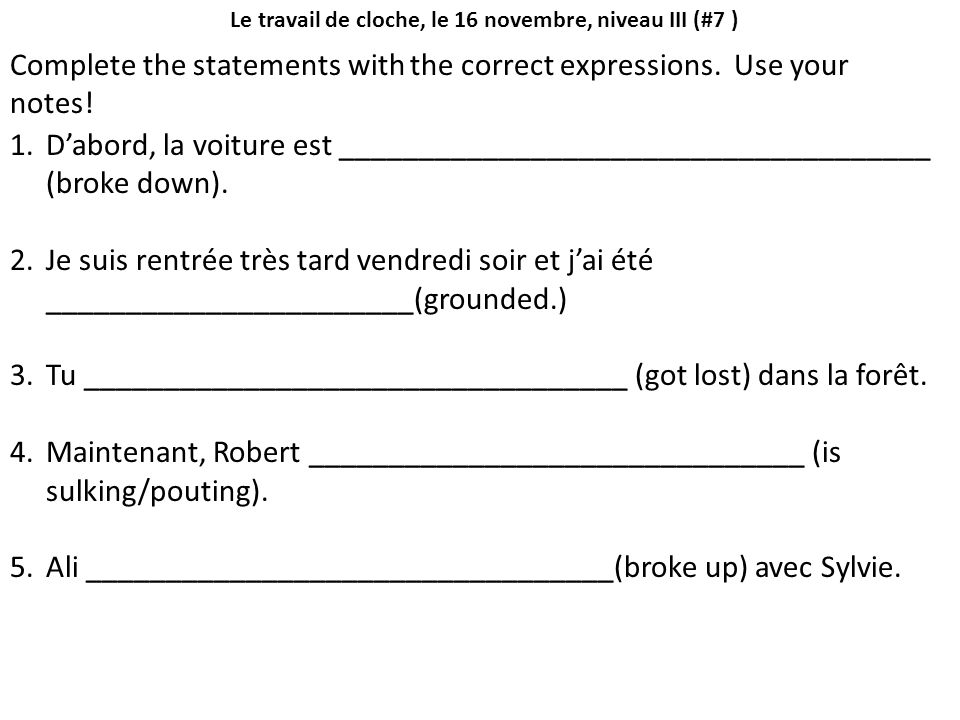 Le travail de cloche, le 16 novembre, niveau III (#7 ) Complete the statements with the correct expressions.