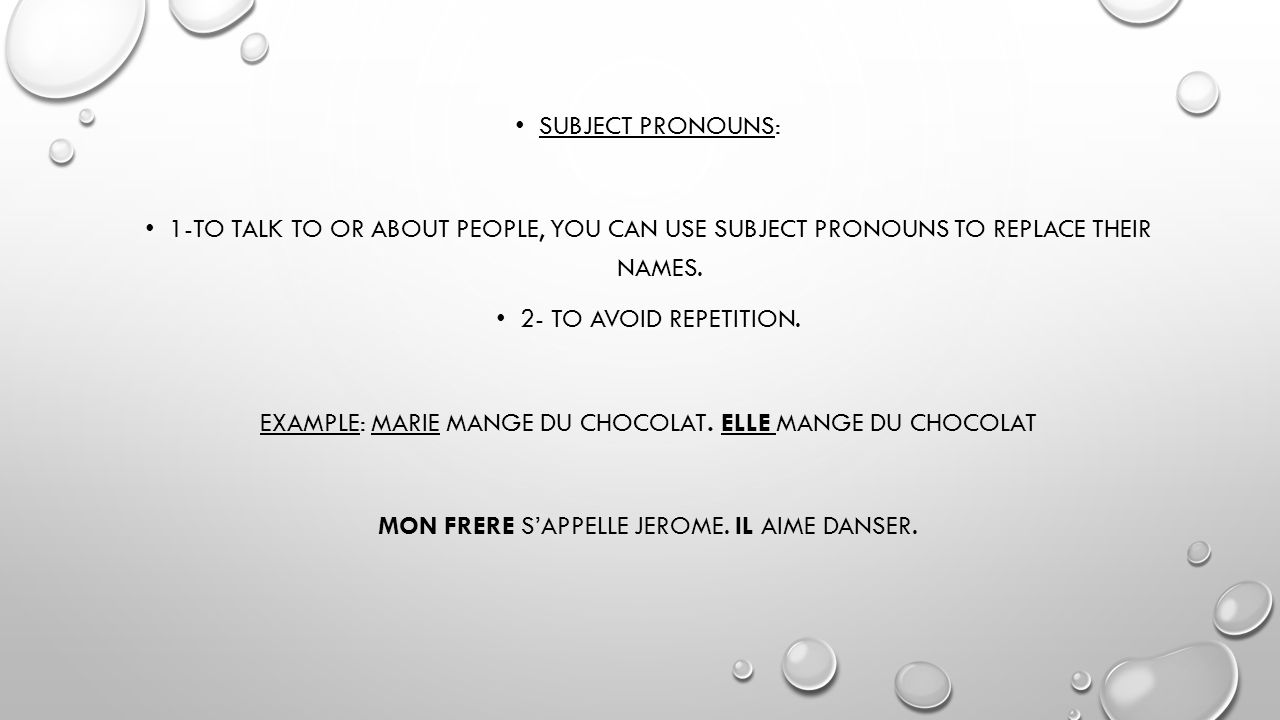 SUBJECT PRONOUNS: 1-TO TALK TO OR ABOUT PEOPLE, YOU CAN USE SUBJECT PRONOUNS TO REPLACE THEIR NAMES.
