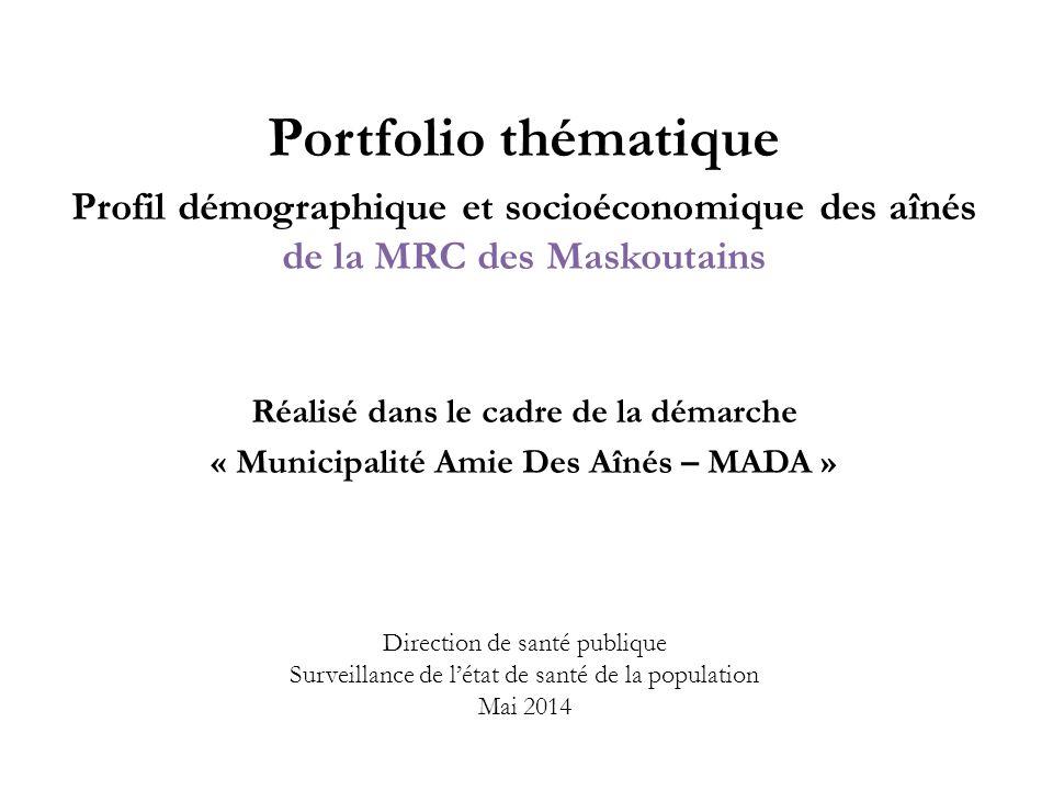 Direction de santé publique Surveillance de l'état de santé de la population Mai 2014 Portfolio thématique Profil démographique et socioéconomique des aînés de la MRC des Maskoutains Réalisé dans le cadre de la démarche « Municipalité Amie Des Aînés – MADA »