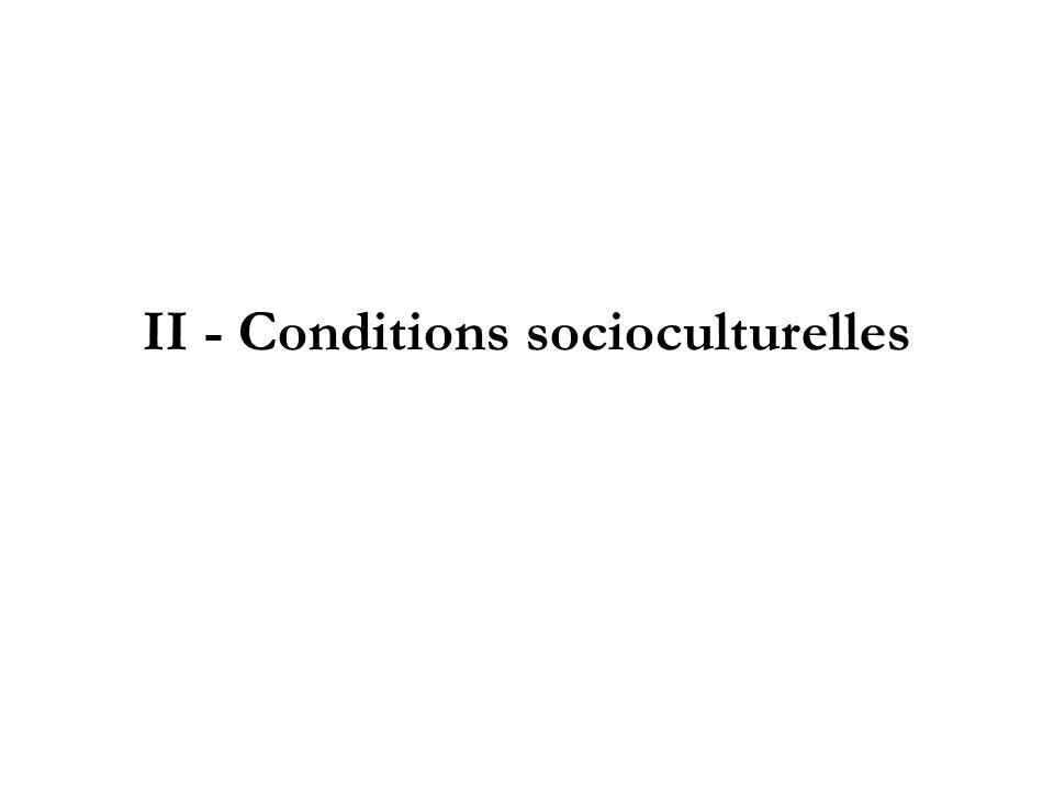 II - Conditions socioculturelles