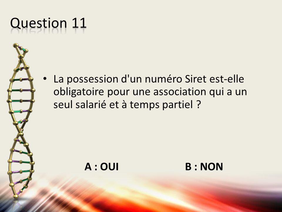 La possession d'un numéro Siret est-elle obligatoire pour une association qui a un seul salarié et à temps partiel ? A : OUI B : NON
