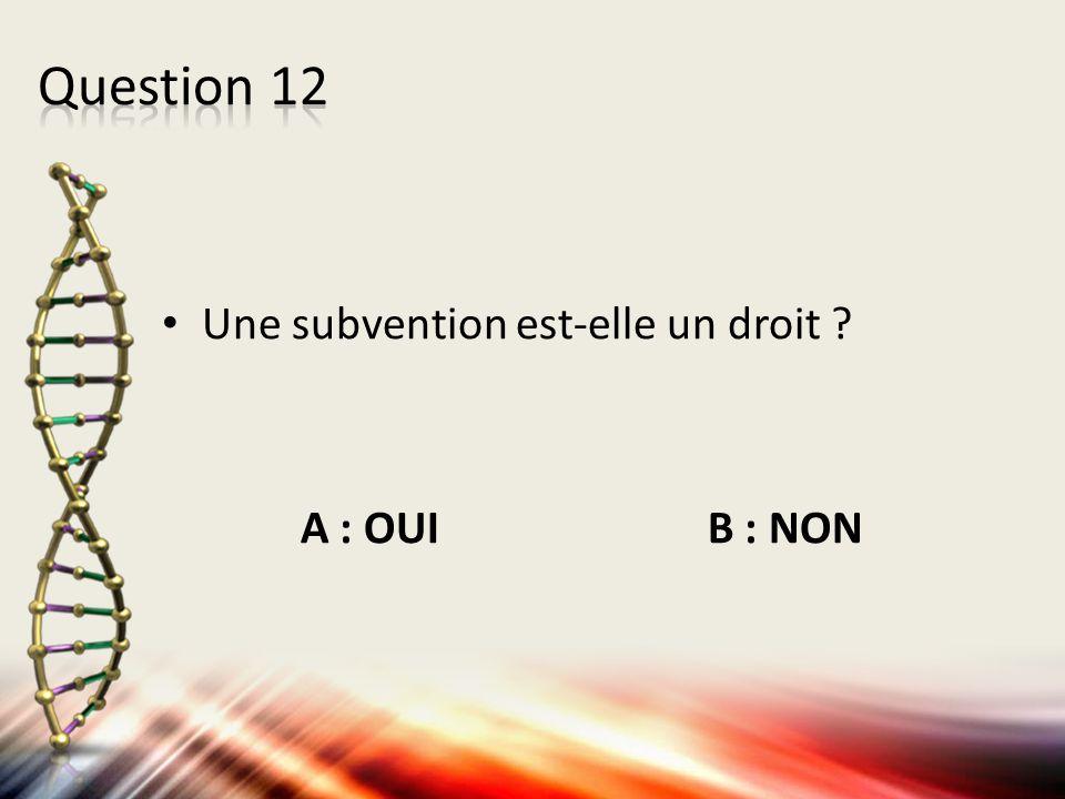 Une subvention est-elle un droit ? A : OUI B : NON