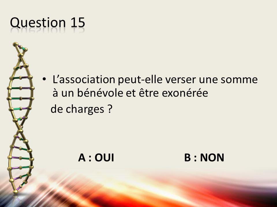 L'association peut-elle verser une somme à un bénévole et être exonérée de charges ? A : OUI B : NON