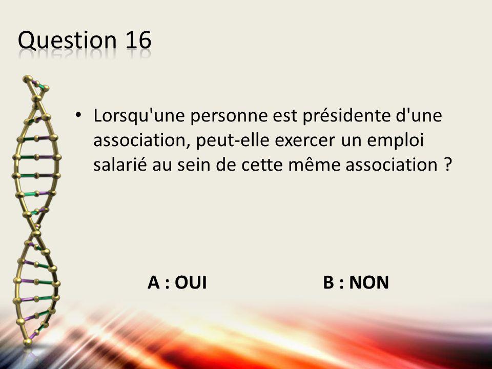 Lorsqu'une personne est présidente d'une association, peut-elle exercer un emploi salarié au sein de cette même association ? A : OUI B : NON