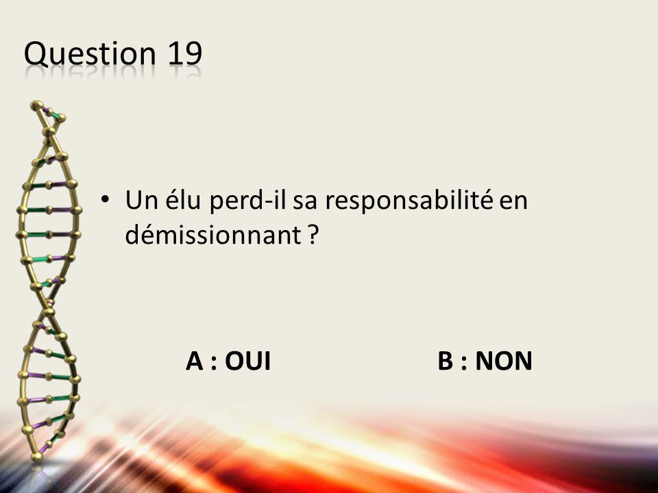 Un élu perd-il sa responsabilité en démissionnant ? A : OUI B : NON