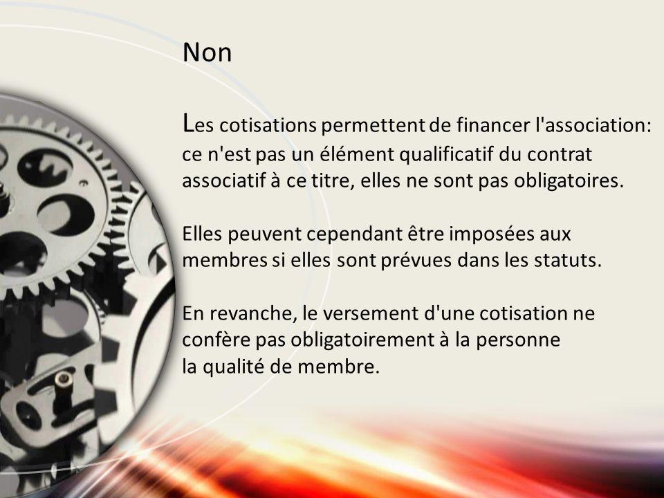 Non L es cotisations permettent de financer l'association: ce n'est pas un élément qualificatif du contrat associatif à ce titre, elles ne sont pas ob