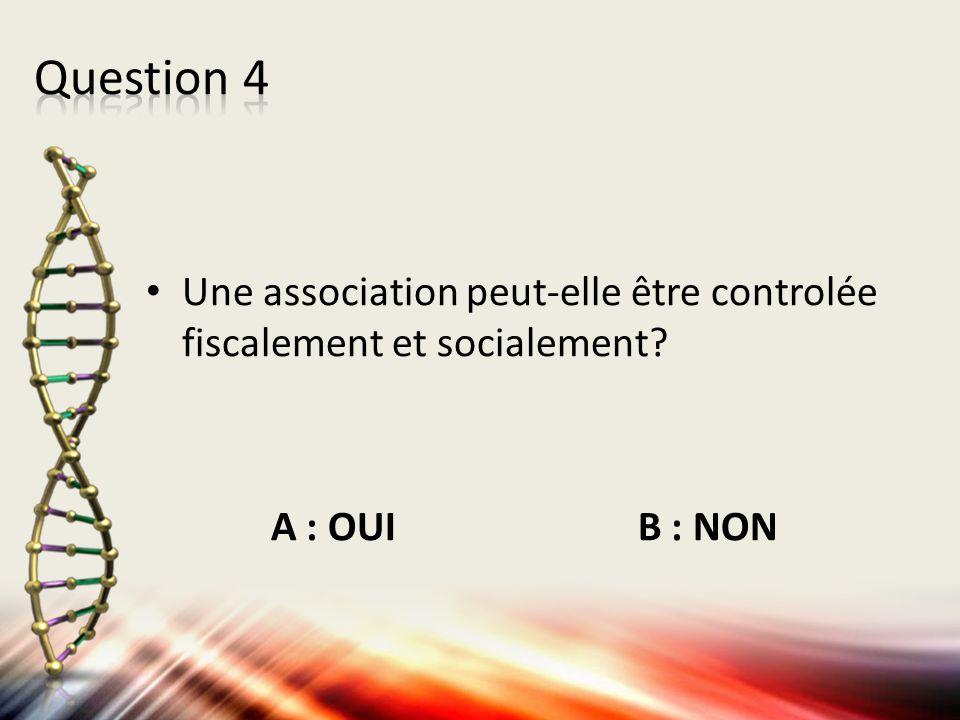 Une association peut-elle être controlée fiscalement et socialement? A : OUI B : NON