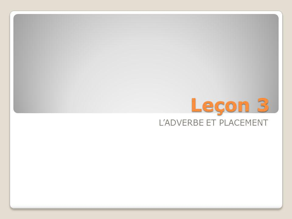 Leçon 3 L'ADVERBE ET PLACEMENT