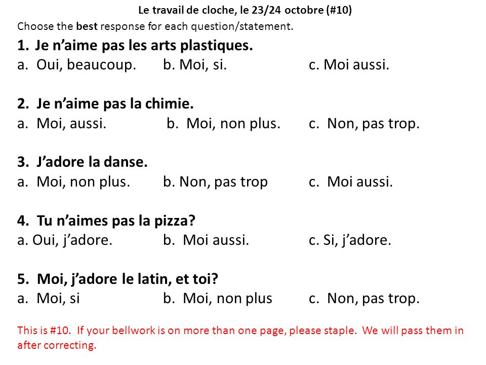 Le travail de cloche, le 23/24 octobre (#10) Choose the best response for each question/statement. 1.Je n'aime pas les arts plastiques. a. Oui, beauco