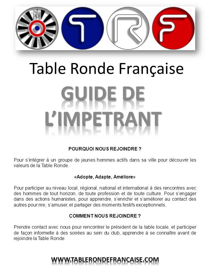 Table Ronde Française POURQUOI NOUS REJOINDRE ? Pour s'intégrer à un groupe de jeunes hommes actifs dans sa ville pour découvrir les valeurs de la Tab