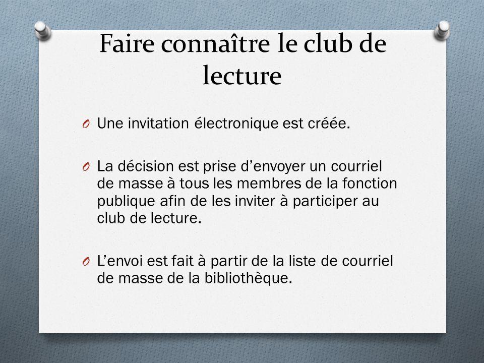 Faire connaître le club de lecture O Une invitation électronique est créée. O La décision est prise d'envoyer un courriel de masse à tous les membres