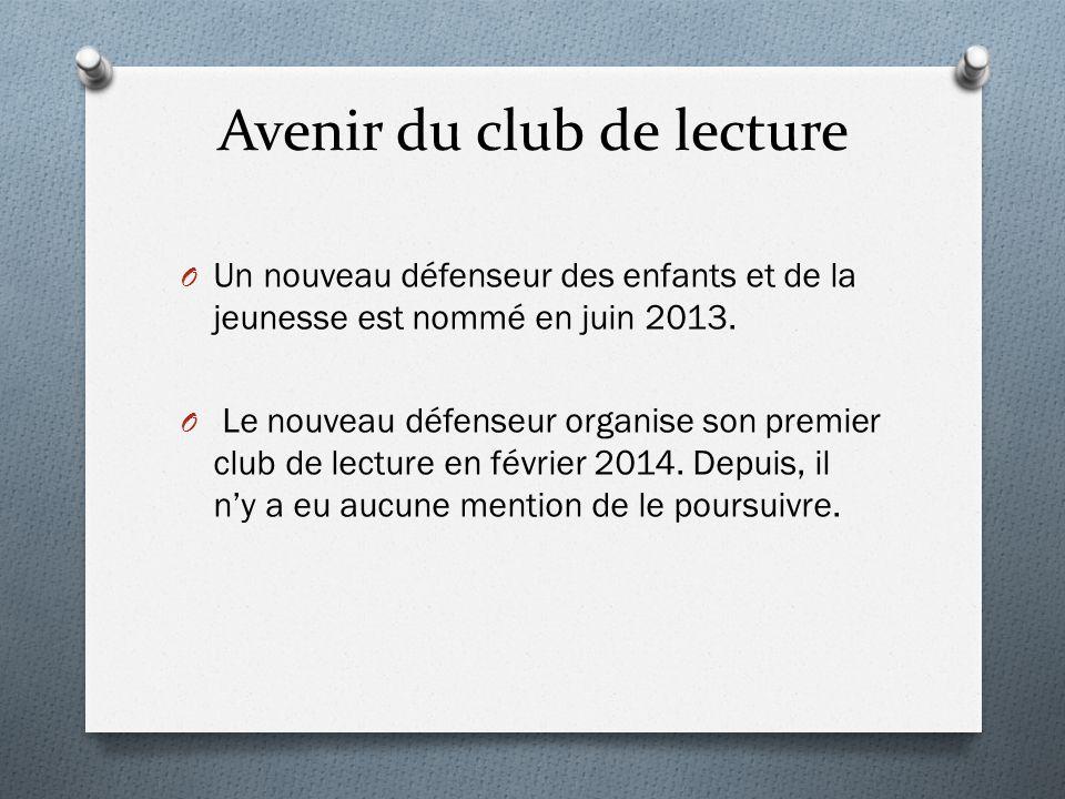 Avenir du club de lecture O Un nouveau défenseur des enfants et de la jeunesse est nommé en juin 2013. O Le nouveau défenseur organise son premier clu