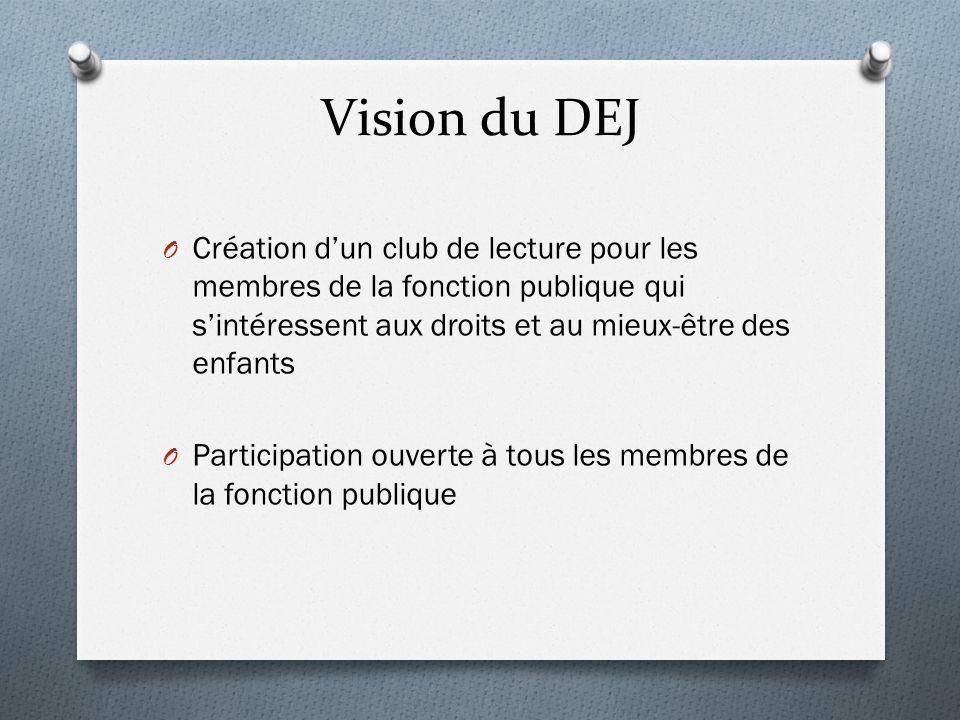 Vision du DEJ O Création d'un club de lecture pour les membres de la fonction publique qui s'intéressent aux droits et au mieux-être des enfants O Par