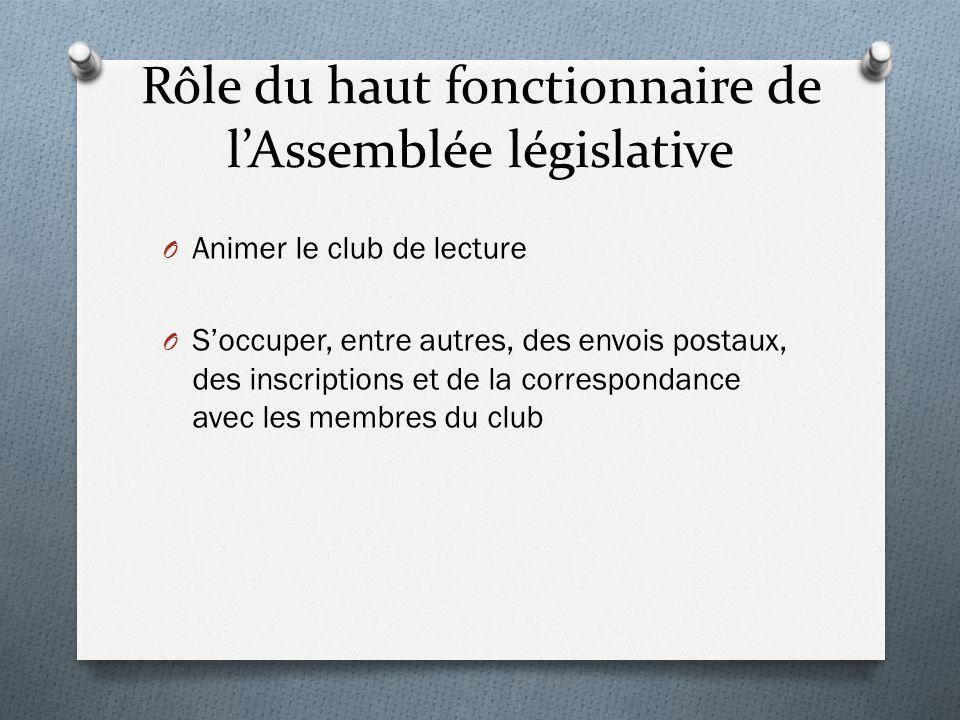 Rôle du haut fonctionnaire de l'Assemblée législative O Animer le club de lecture O S'occuper, entre autres, des envois postaux, des inscriptions et d