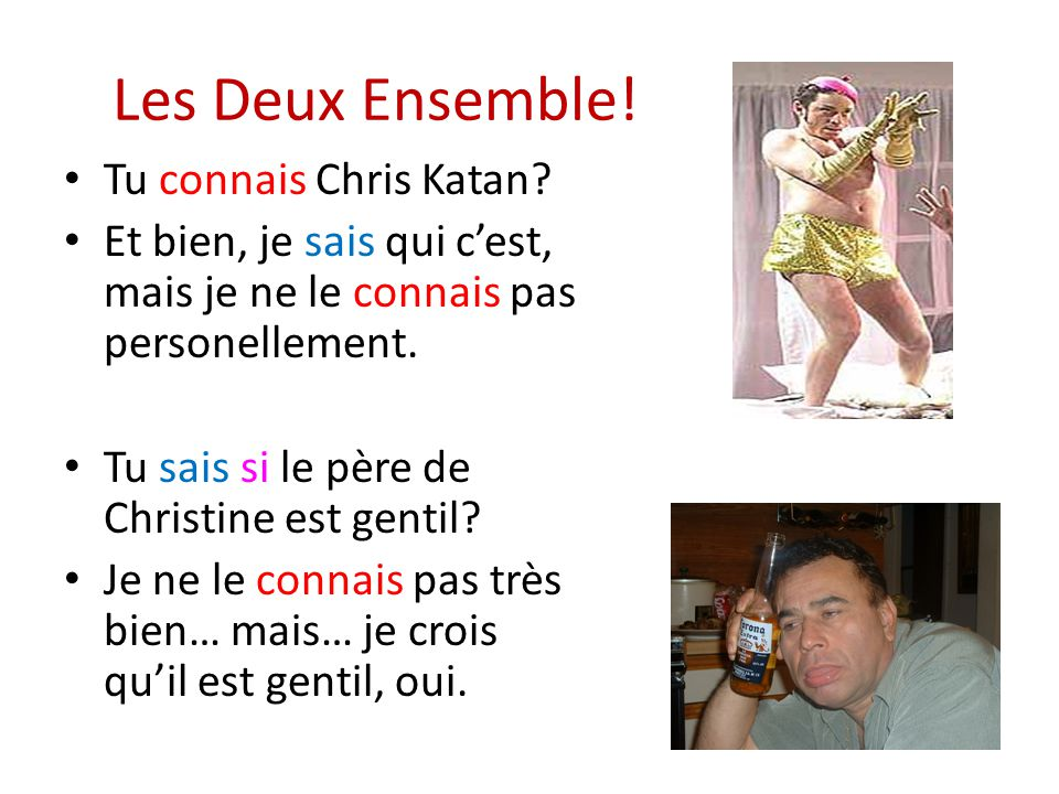Les Deux Ensemble. Tu connais Chris Katan.