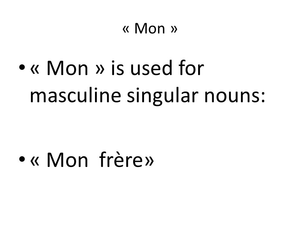 « Mon » « Mon » is used for masculine singular nouns: « Mon frère»
