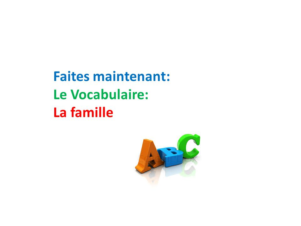 Les devoirs: Le vocabulaire worksheet: La famille Bring in pictures of your family to present in class tomorrow.