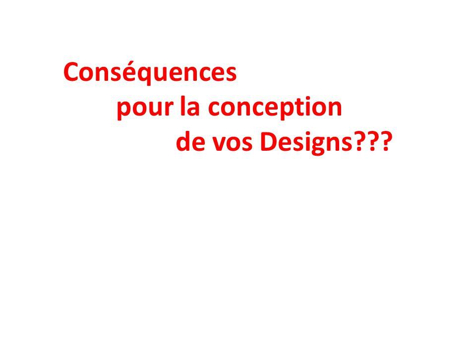 Conséquences pour la conception de vos Designs???